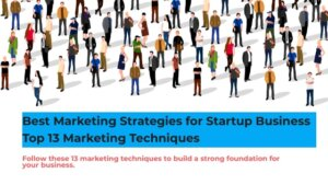 Best Marketing Strategies for Startup Business   Top 13 Marketing Techniques