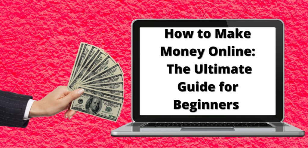 How to Make Money Online | The Ultimate Guide for Beginners