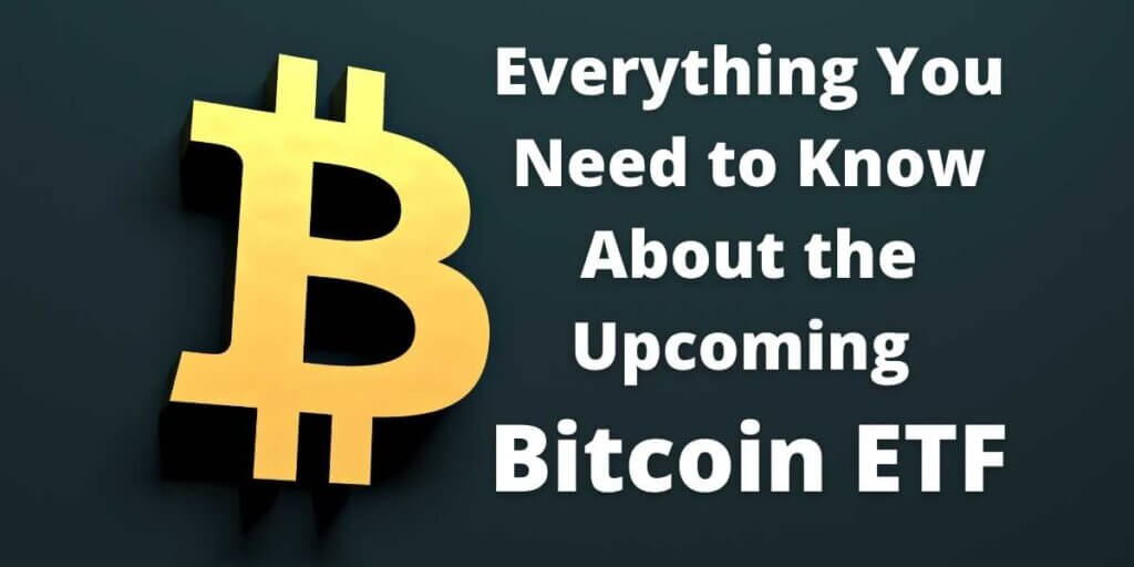 Everything You Need to Know About the Upcoming Bitcoin ETF