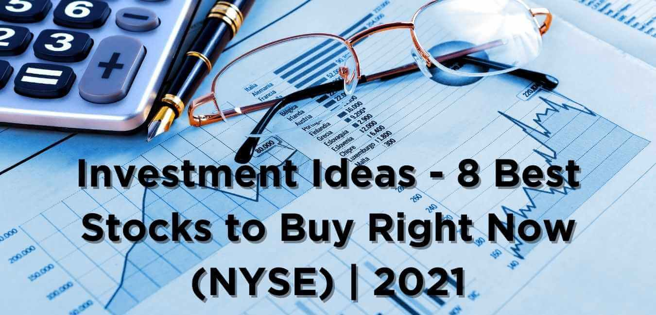 Investment Ideas - 8 Best Stocks to Buy Right Now (NYSE) | 2021