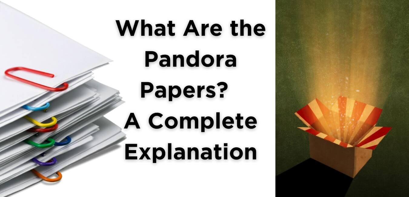 What Are the Pandora Papers?   A Complete Explanation
